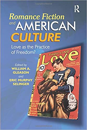 Romance Fiction and American Culture: Love as the Practice of Freedom? 1st  Edition
