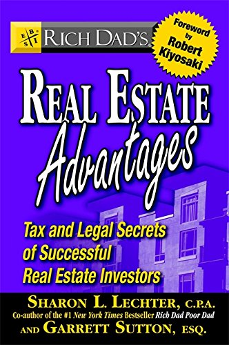 Rich Dad's Real Estate Advantages: Tax and Legal Secrets of Successful Real Estate Investors (Best International Real Estate)