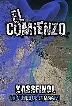 El Comienzo (Un mundo de sombras nº 1) (Spanish Edition) by [Kassfinol]