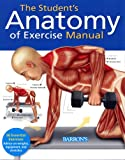 The Student's Anatomy of Exercise Manual, Ken Ashwell, 1438001134