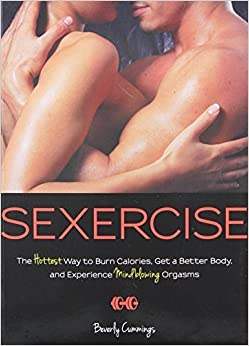 Book Sexercise: The Hottest Way to Burn Calories, Get a Better Body, and Experience Mindblowing Orgasms by Beverly Cummings (2013-04-15)