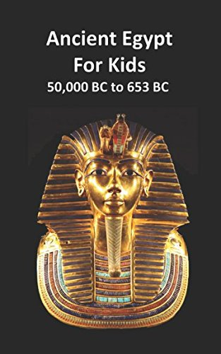 Ancient Egypt for Kids: 50,000 BC to 653 BC (Egyptian History For Kids)