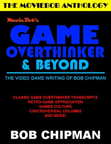 Moviebob's Game Overthinker & Beyond: The Video Game Writing of Bob Chipman