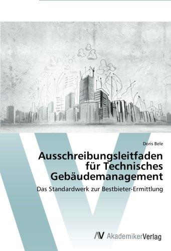 Ausschreibungsleitfaden für Technisches Gebäudemanagement: Das Standardwerk zur Bestbieter-Ermittlung
