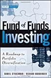 Fund of Funds Investing, Daniel A. Strachman and Richard S. Bookbinder, 0470258764
