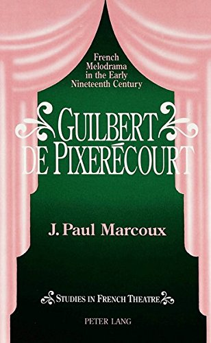 Guilbert de Pixerécourt: French Melodrama in the Early Nineteenth Century (Studies in French Theatre) by Peter Lang Inc., International Academic Publishers