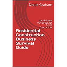 Residential Construction Business Survival Guide: the Ultimate Handbook for Small Contractors (Art of Construction 1)