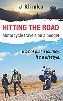 Hitting the road; motorcycle travels on a budget by [Klimko, J]