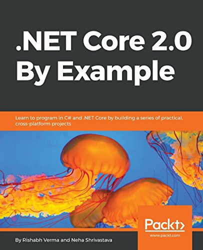.NET Core 2.0 By Example: Learn to program in C# and .NET Core by building a series of practical, cross-platform projects by Packt Publishing - ebooks Account