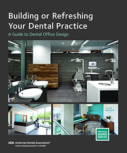 Building or Refreshing Your Dental Practice: A Guide to Dental Office Design (Practical Guide) (Office Medical Design)