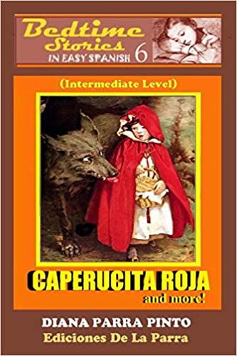 Bedtime Stories in Easy Spanish 6: CAPERUCITA ROJA and more! (Spanish Edition) (Spanish) 1st Edition