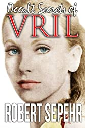Occult Secrets of Vril: Goddess Energy and the Human Potential by Robert Sepehr (2015-05-26)