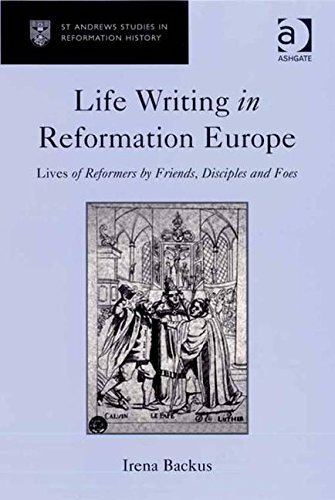Download Life Writing in Reformation Europe: Lives of Reformers by Friends, Disciples and Foes (St Andrews Studies in Reformation History) by Irena Backus (2008-06-28) pdf epub