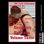 Absolutely Hot Tales, Volume Three: Five Explicit Erotica Stories | Karla Sweet,Sonata Sorento,Cassie Hacthaw,Geena Flix,Carolyne Cox