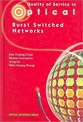 [Quality of Service in Optical Burst Switched Networks] (By: Kee Chaing Chua) [published: February, 2007]