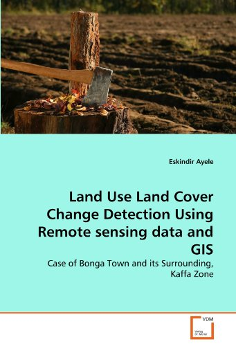 Land Use Land Cover Change Detection Using Remote sensing data and GIS: Case of Bonga Town and its Surrounding, Kaffa Zo