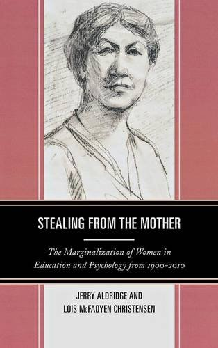 Stealing from the Mother: The Marginalization of Women in Education and Psychology from 1900-2010
