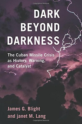 Dark Beyond Darkness: The Cuban Missile Crisis as History, Warning, and Catalyst