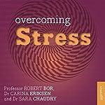 Overcoming Stress | Robert Bor,Carina Eriksen,Sara Chaudry