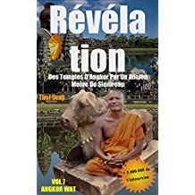 Révélation Des Temples D'Angkor Par Un Ancien Moine De Siemreap: Vol.7 ANGKOR WAT  (Les temples khmers) (French Edition)