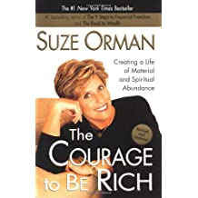 The Courage to be Rich: Creating a Life of Material and Spiritual Abundance, Revised Edition