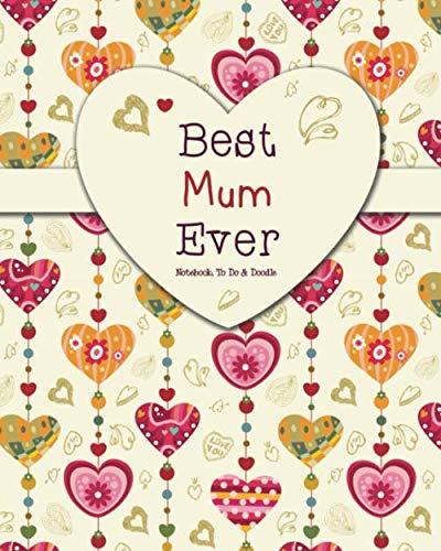 Beautiful Mum - Best Mum Ever - Notebook, To Do & Doodles: A Beautiful Notebook Gift For Mum - Lined Notebook, Journal, To Do, Planner