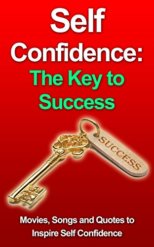 Self Confidence The Key To Success Improve Your Confidence And Change Your Life How To Gain Confidence Self Help Bookhow To Build Self Esteem