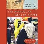 The Ayatollah Begs to Differ: The Paradox of Modern Iran | Hooman Majd