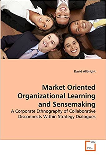 Book Market Oriented Organizational Learning and Sensemaking: A Corporate Ethnography of Collaborative Disconnects Within Strategy Dialogues