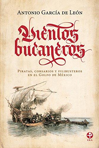Vientos bucaneros. Piratas, corsarios y filibusteros en el Golfo de México (Spanish Edition)