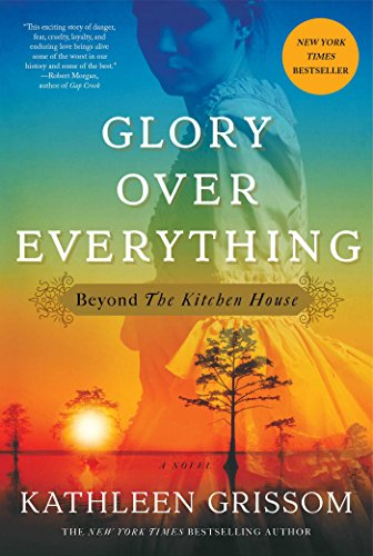 Glory over Everything: Beyond The Kitchen House by [Grissom, Kathleen]