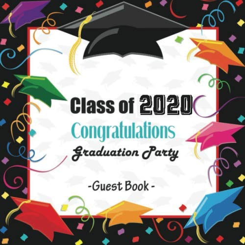 Class of 2020 Congratulations Graduation Party Guest Book: Congratulatory Message Book With Motivational Quotes And Gift Log Memory Year Book Keepsake ... In Advice Wishes (Graduation Guest Book)