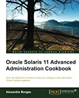 Oracle Solaris 11 Advanced Administration Cookbook Front Cover