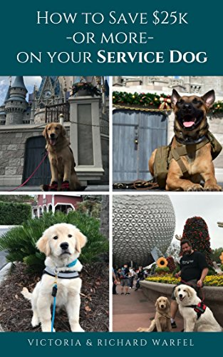 How to Save $25k - or more - on Your Service Dog: How to Train Your Service Dog with Dream Dogz by [Warfel, Victoria, Warfel, Richard]
