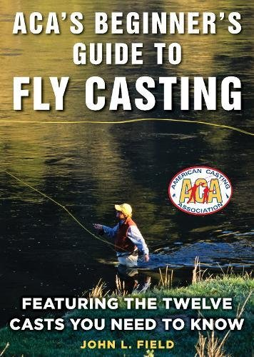 - ACA's Beginner's Guide to Fly Casting: Featuring the Twelve Casts You Need to Know