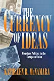 The Currency of Ideas: Monetary Politics in the European Union (Cornell Studies in Political Economy)