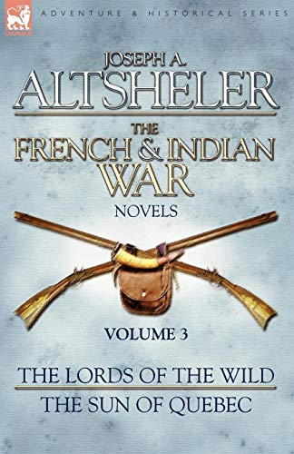 The French & Indian War Novels: 3-The Lords of the Wild & The Sun of Quebec