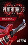 #8: Infinite Pentatonics For Guitar: How to create effortless solos