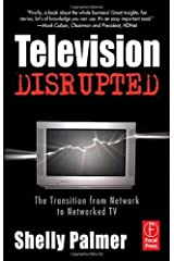 Television Disrupted: The Transition from Network to Networked TV by Shelly Palmer (2006-04-14) Paperback