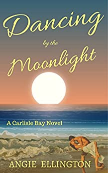 Dancing by the Moonlight (A Carlisle Bay Novel Book 1) by [Ellington, Angie]