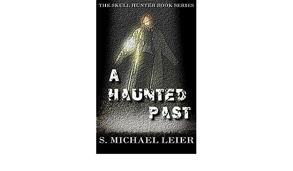 The Skull Hunter Book Series A Haunted Past Ebook S Michael Leier
