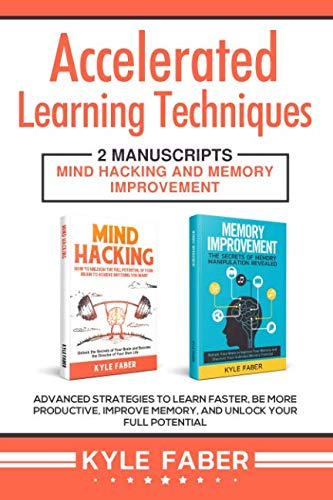 Accelerated Learning Techniques: 2 Manuscripts – Mind Hacking and Memory Improvement: Advanced Strategies to Learn…