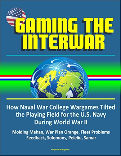 Gaming The Interwar: How Naval War College Wargames Tilted the Playing Field for the U.S. Navy During World War II - Molding...