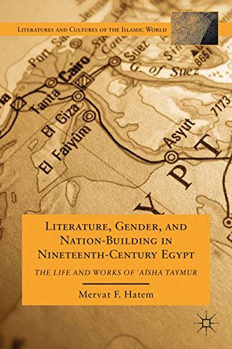 Literature, Gender, and Nation-Building in Nineteenth-Century Egypt: The Life and Works of `A'isha Taymur (Literatures a