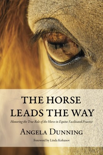 The Horse Leads the Way: Honoring the True Role of the Horse in Equine Facilitated Practice