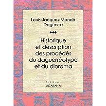 Historique et description des procédés du daguerréotype et du diorama: Essai historique sur les sciences et techniques (French Edition)