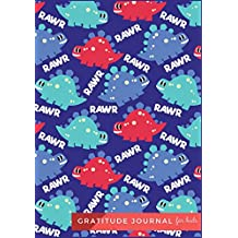 Gratitude Journal For Kids: Cute Dinosaur : Gratitude Journal For Boy, Daily Writing Today I am grateful for...Gratitude Journal Notebook Diary Record for Kids With Daily Prompts to Writing and Practicing for Happiness. (Diary Happiness Notebook For Children Boys Girls) (Volume 8).