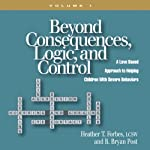 Beyond Consequences, Logic and Control | Heather T. Forbes LCSW