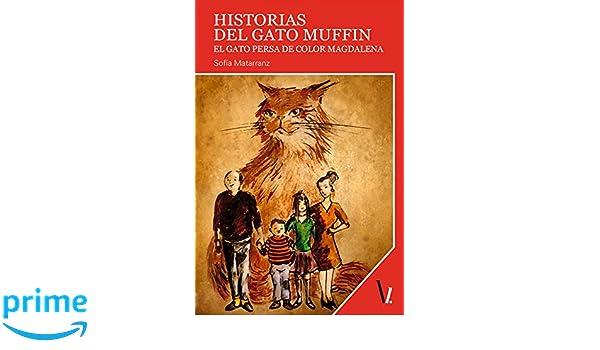 Historias del gato Muffin: El gato persa de color magdalena (Spanish Edition): Sofía Matarranz: 9788416118502: Amazon.com: Books