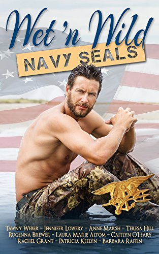 Wet N Wild Navy SEALs by [Weber, Tawny, Brewer, Rogenna, Altom, Laura Marie, Lowery, Jennifer, O'Leary, Caitlyn, Grant, Rachel, Marsh, Anne, Keelyn, Patricia, Hill, Teresa, Raffin, Barbara]